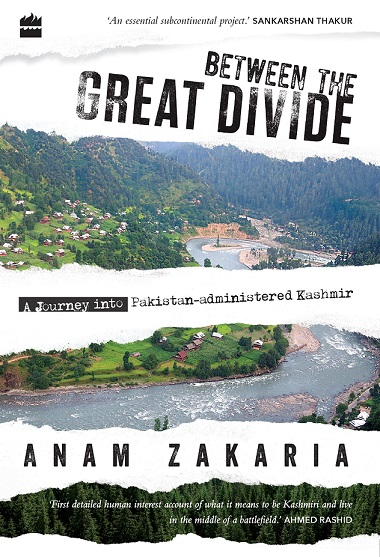 Between the great divide a journey into pakistan administered Kashmir anam zakaria